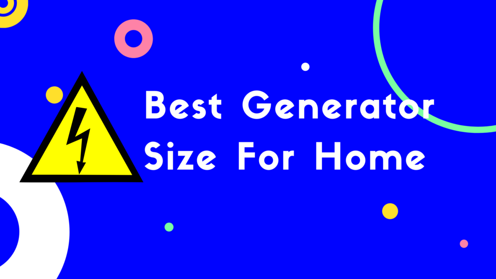 What size Generator do I Need for my Home